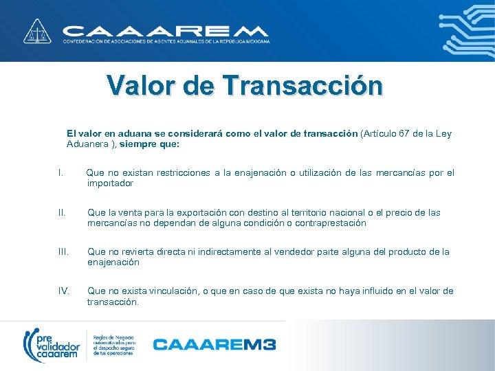 Valor de Transacción El valor en aduana se considerará como el valor de transacción