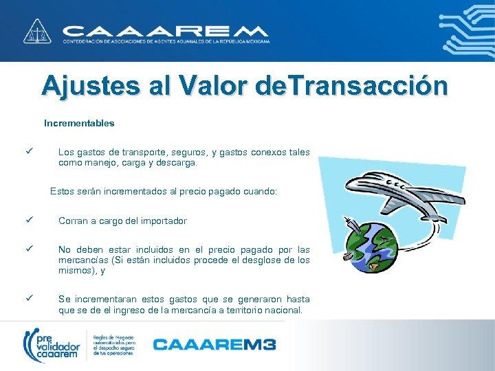 Ajustes al Valor de. Transacción Incrementables ü Los gastos de transporte, seguros, y gastos