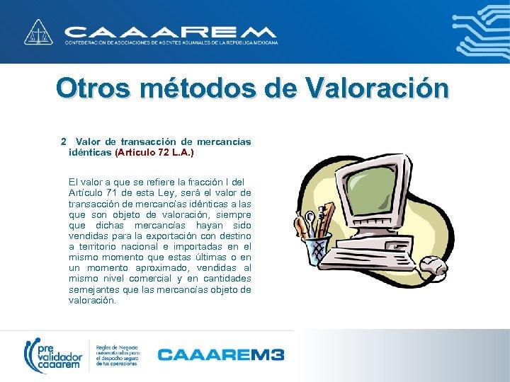 Otros métodos de Valoración 2 Valor de transacción de mercancías idénticas (Artículo 72 L.