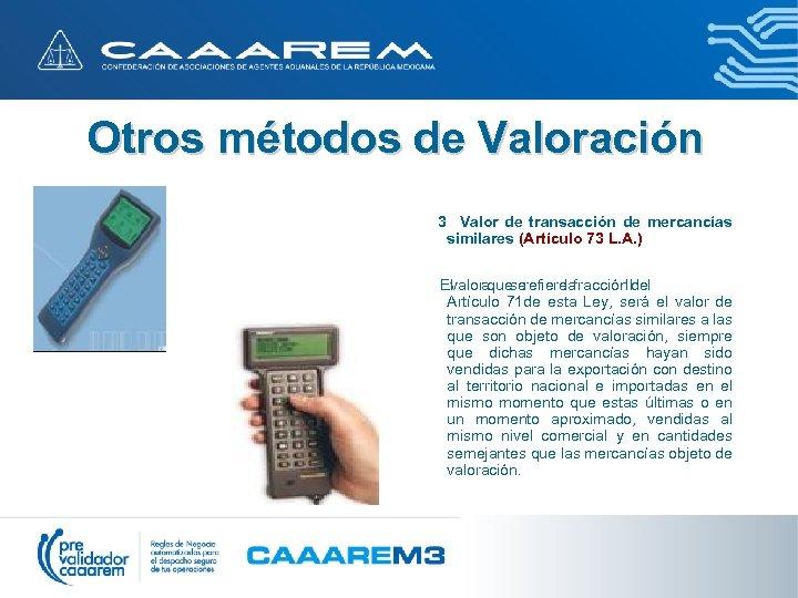 Otros métodos de Valoración 3 Valor de transacción de mercancías similares (Artículo 73 L.