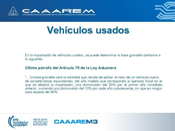 Vehículos usados En la importación de vehículos usados, se puede determinar la base gravable