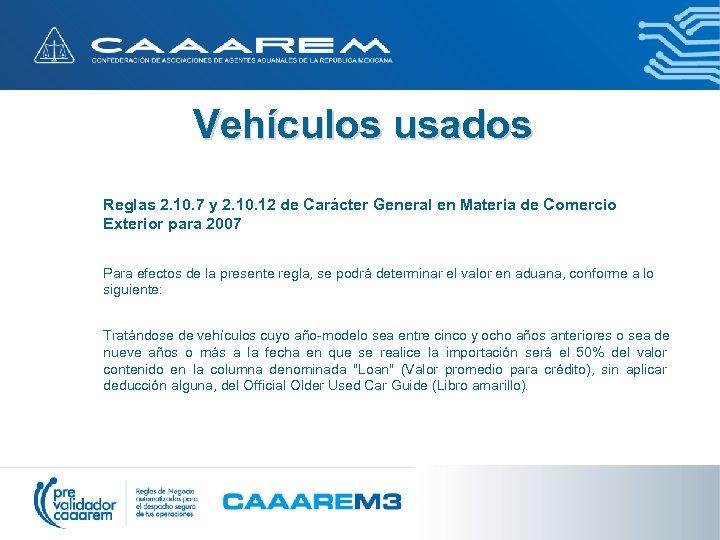 Vehículos usados Reglas 2. 10. 7 y 2. 10. 12 de Carácter General en