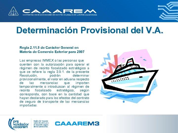 Determinación Provisional del V. A. Regla 2. 11. 5 de Carácter General en Materia