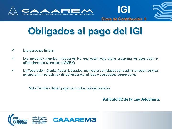 IGI Clave de Contribución 6 Obligados al pago del IGI ü Las personas físicas.