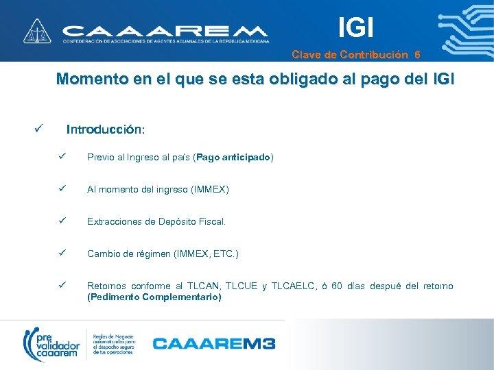 IGI Clave de Contribución 6 Momento en el que se esta obligado al pago