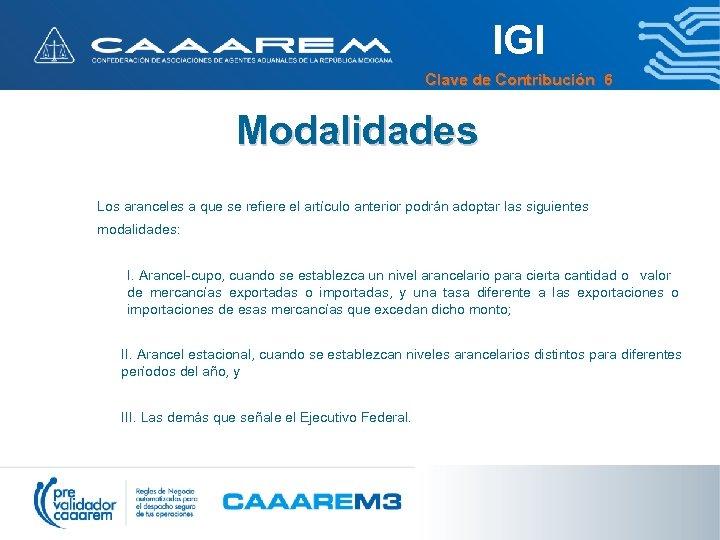 IGI Clave de Contribución 6 Modalidades Los aranceles a que se refiere el artículo