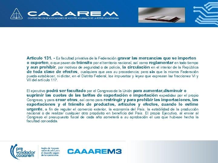 Artículo 131. - Es facultad privativa de la Federación gravar las mercancías que