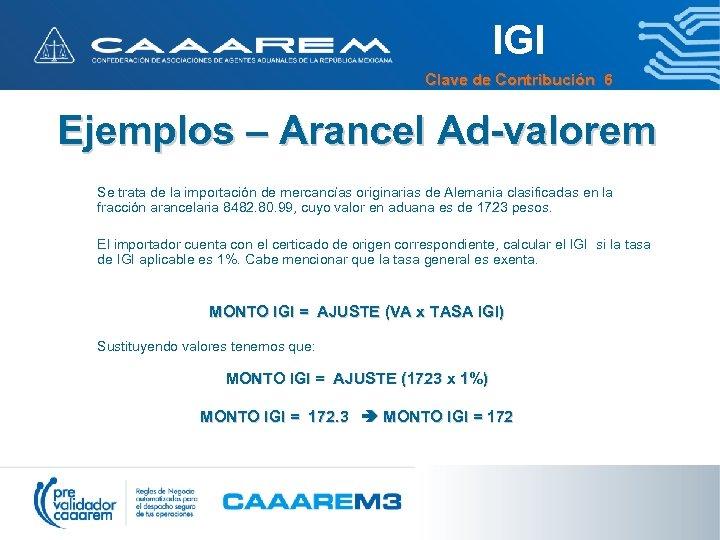 IGI Clave de Contribución 6 Ejemplos – Arancel Ad-valorem Se trata de la importación