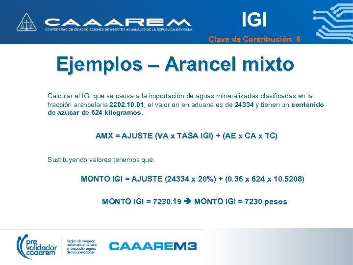 IGI Clave de Contribución 6 Ejemplos – Arancel mixto Calcular el IGI que se