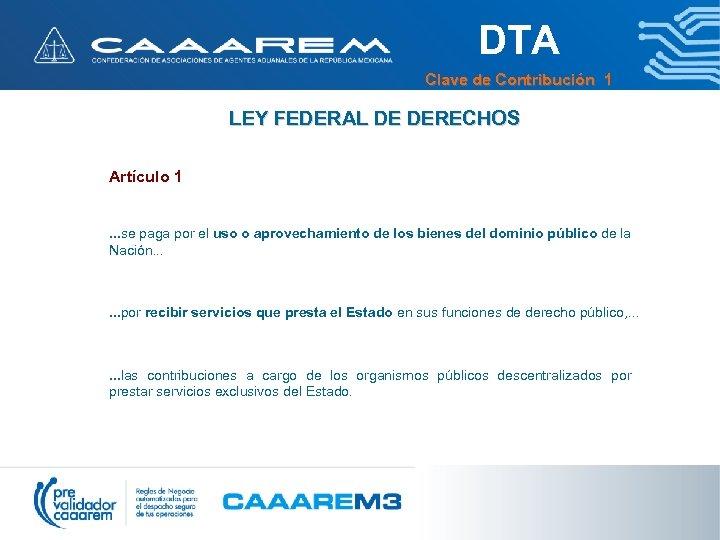 DTA Clave de Contribución 1 LEY FEDERAL DE DERECHOS Artículo 1. . . se