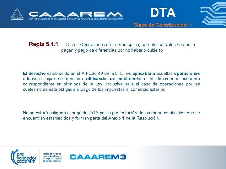 DTA Clave de Contribución 1 Regla 5. 1. 1 DTA – Operaciones en las