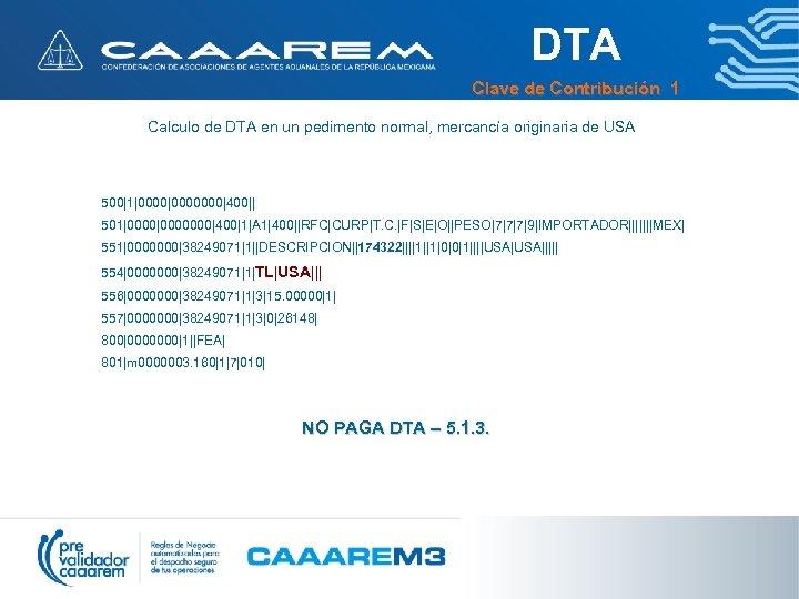 DTA Clave de Contribución 1 Calculo de DTA en un pedimento normal, mercancía originaria
