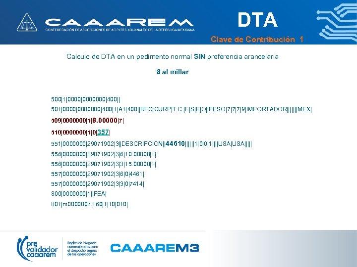 DTA Clave de Contribución 1 Calculo de DTA en un pedimento normal SIN preferencia