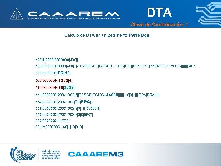 DTA Clave de Contribución 1 Calculo de DTA en un pedimento Parte Dos 500|1|0000000|400||