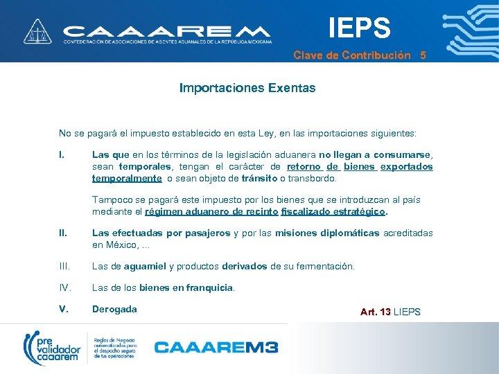 IEPS Clave de Contribución 5 Importaciones Exentas No se pagará el impuesto establecido en