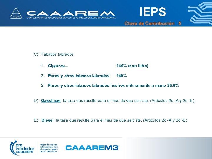 IEPS Clave de Contribución 5 C) Tabacos labrados 1. Cigarros. . . 140% (con