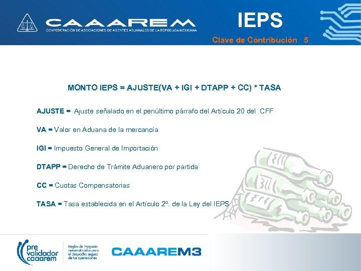 IEPS Clave de Contribución 5 MONTO IEPS = AJUSTE(VA + IGI + DTAPP +