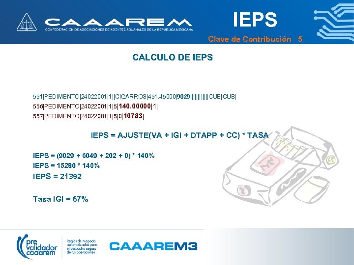 IEPS Clave de Contribución 5 CALCULO DE IEPS 551|PEDIMENTO|24022001|1||CIGARROS|451. 45000|9029||||||CUB| 556|PEDIMENTO|24022001|1|5|140. 00000|1| 557|PEDIMENTO|24022001|1|5|0|16783| IEPS