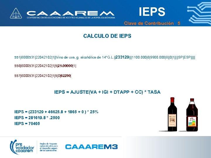 IEPS Clave de Contribución 5 CALCULO DE IEPS 551|6000531|22042102|1||Vino de uva, g. alcohólica de