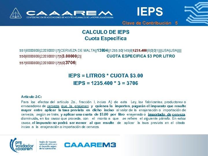 IEPS Clave de Contribución 5 CALCULO DE IEPS Cuota Específica 551|6000608|22030001|7||CERVEZA DE MALTA||13894||1255. 50|145|6|1235.