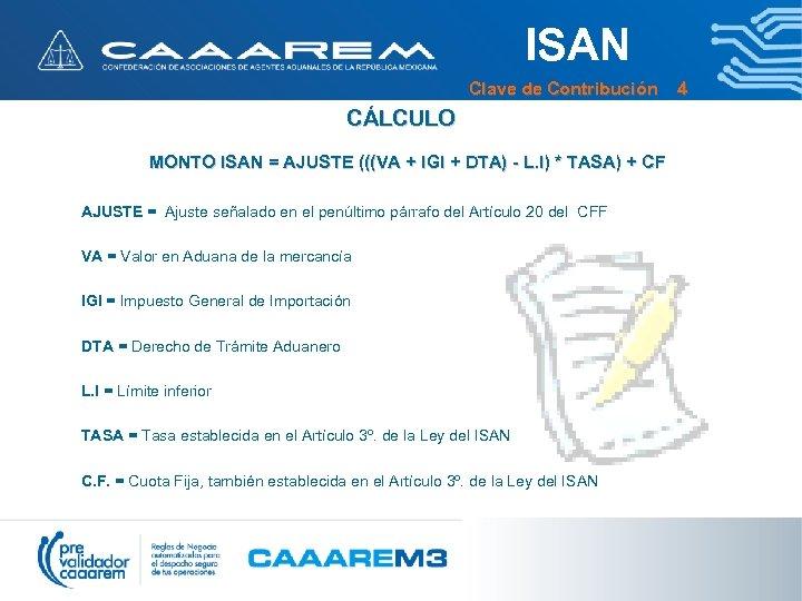 ISAN Clave de Contribución 4 CÁLCULO MONTO ISAN = AJUSTE (((VA + IGI +