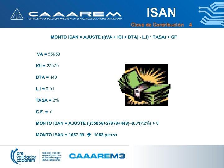 ISAN Clave de Contribución 4 MONTO ISAN = AJUSTE (((VA + IGI + DTA)