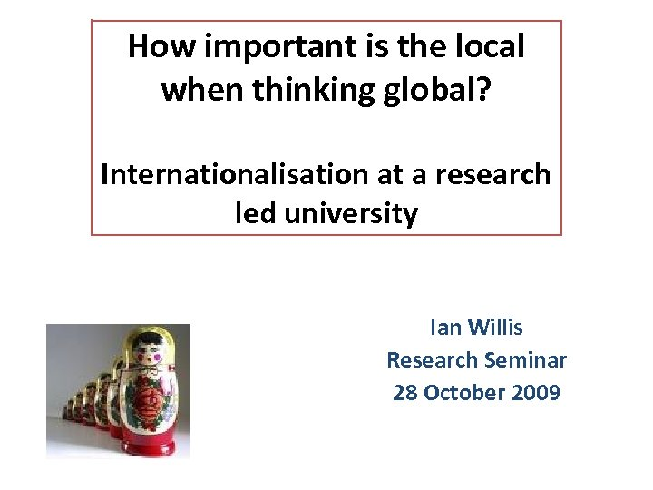 How important is the local when thinking global? Internationalisation at a research led university