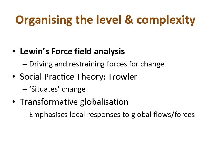 Organising the level & complexity • Lewin's Force field analysis – Driving and restraining