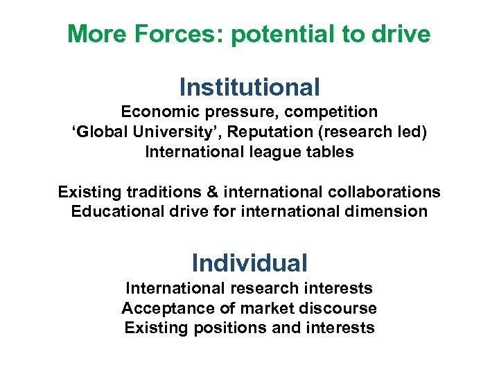 More Forces: potential to drive Institutional Economic pressure, competition 'Global University', Reputation (research led)