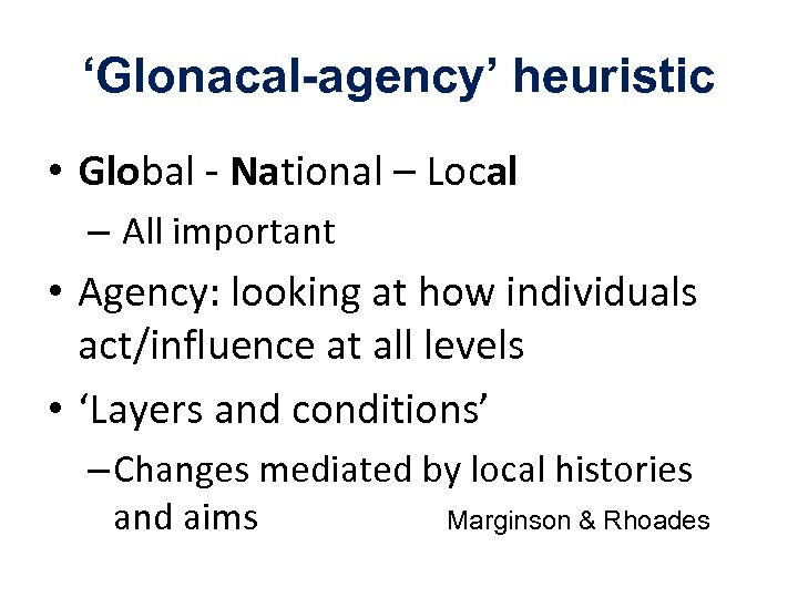 'Glonacal agency' heuristic • Global - National – Local – All important • Agency: