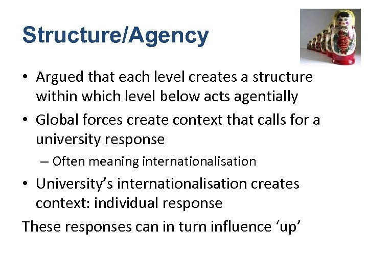 Structure/Agency • Argued that each level creates a structure within which level below acts