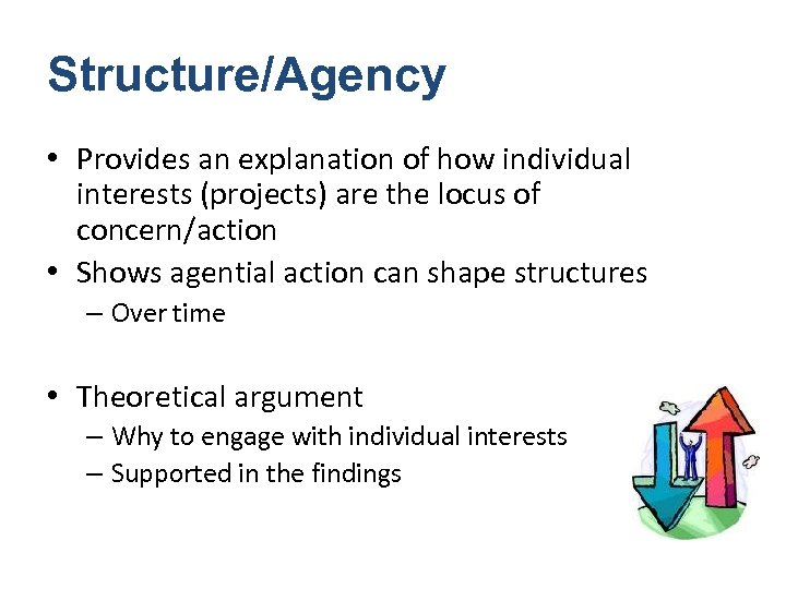 Structure/Agency • Provides an explanation of how individual interests (projects) are the locus of