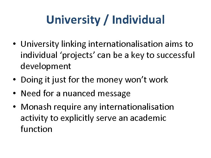 University / Individual • University linking internationalisation aims to individual 'projects' can be a