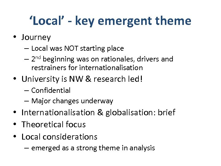 'Local' - key emergent theme • Journey – Local was NOT starting place –