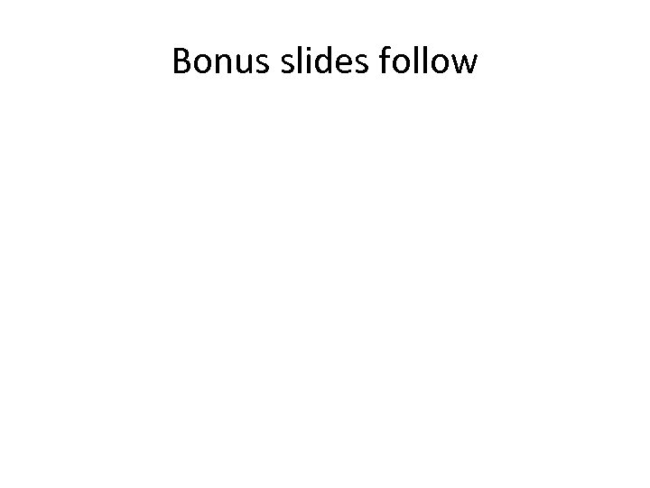 Bonus slides follow