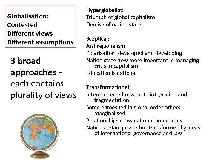 Globalisation: Contested Different views Different assumptions 3 broad approaches - each contains plurality of