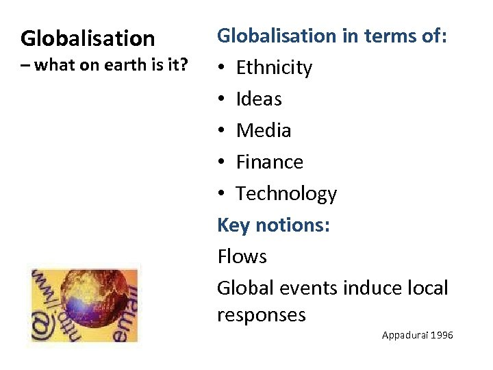 Globalisation – what on earth is it? Globalisation in terms of: • Ethnicity •