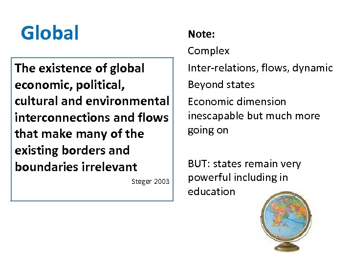 Global The existence of global economic, political, cultural and environmental interconnections and flows that
