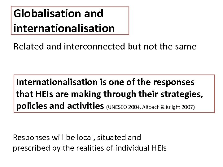 Globalisation and internationalisation Related and interconnected but not the same Internationalisation is one of