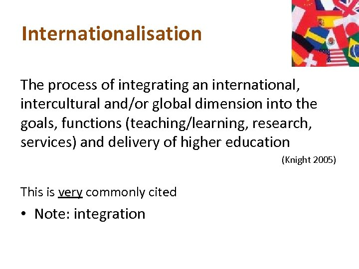 Internationalisation The process of integrating an international, intercultural and/or global dimension into the goals,