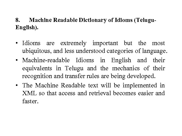 8. Machine Readable Dictionary of Idioms (Telugu. English). • Idioms are extremely important but