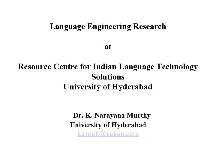 Language Engineering Research at Resource Centre for Indian Language Technology Solutions University of Hyderabad