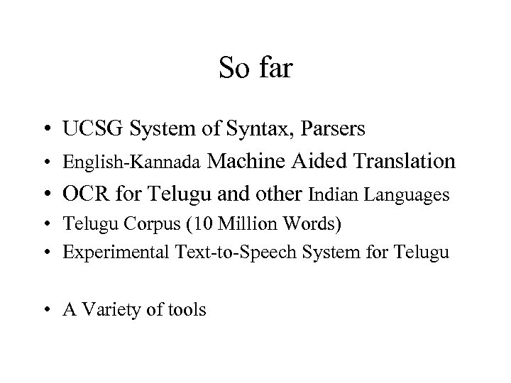 So far • UCSG System of Syntax, Parsers • English-Kannada Machine Aided Translation •