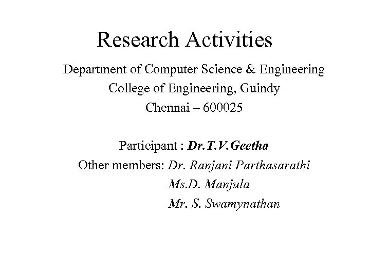 Research Activities Department of Computer Science & Engineering College of Engineering, Guindy Chennai –