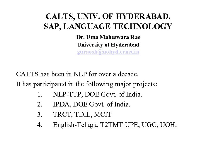 CALTS, UNIV. OF HYDERABAD. SAP, LANGUAGE TECHNOLOGY Dr. Uma Maheswara Rao University of Hyderabad
