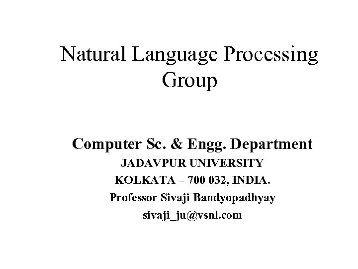 Natural Language Processing Group Computer Sc. & Engg. Department JADAVPUR UNIVERSITY KOLKATA – 700