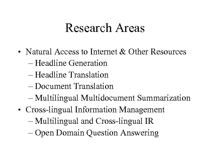 Research Areas • Natural Access to Internet & Other Resources – Headline Generation –