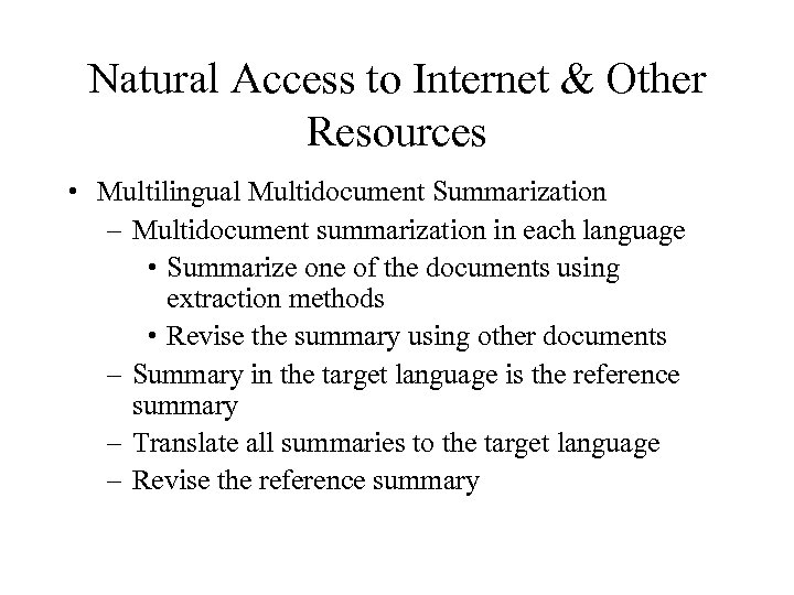 Natural Access to Internet & Other Resources • Multilingual Multidocument Summarization – Multidocument summarization