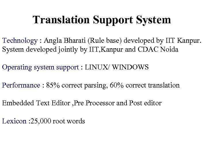 Translation Support System Technology : Angla Bharati (Rule base) developed by IIT Kanpur. System