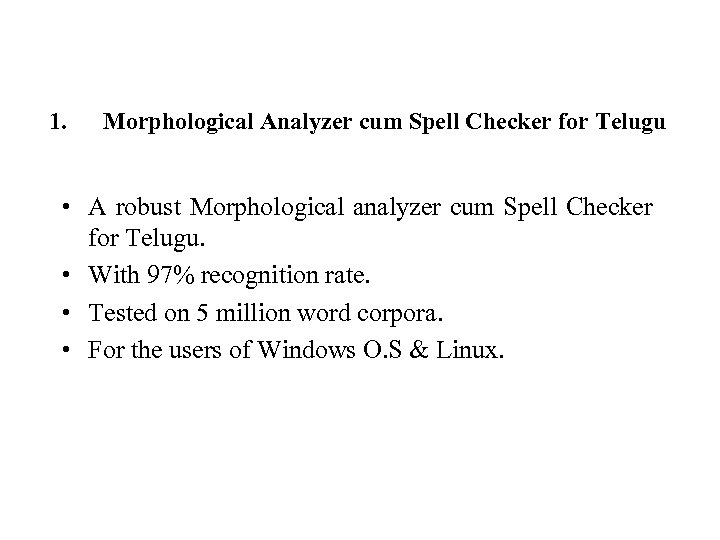 1. Morphological Analyzer cum Spell Checker for Telugu • A robust Morphological analyzer cum